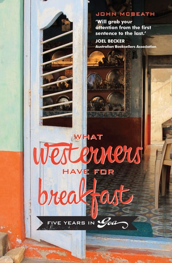 What Westerners Have for Breakfast - Five Years in Goa ebook by John McBeath
