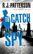 To Catch a Spy ebook by R.J. Patterson