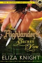 The Highlander's Secret Vow - Sutherland Legacy Series, #4 ebook by Eliza Knight