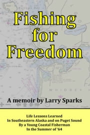 Fishing for Freedom: Life Lessons Learned by a Young Coastal Fisherman in the Summer of '64 ebook by Larry Sparks