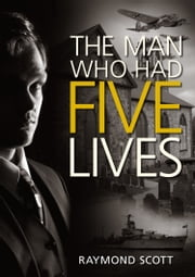 The Man Who Had Five Lives ebook by Raymond Scott