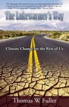 The Lukewarmer's Way - Climate Change for the Rest of Us ebook by Thomas Fuller