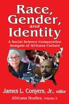 Race, Gender, and Identity - A Social Science Comparative Analysis of Africana Culture ebook by Georgia A. Persons
