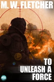 To Unleash a Force - A Max Storm Novel ebook by MW Fletcher