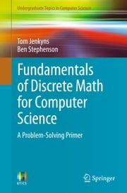 Fundamentals of Discrete Math for Computer Science - A Problem-Solving Primer ebook by Tom Jenkyns,Ben Stephenson