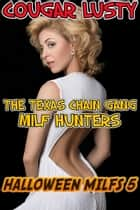 The Texas chain gang milf hunters - Age gap gangbang ebook by Cougar Lusty