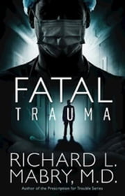 Fatal Trauma ebook by Richard L. Mabry