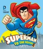 Superman to the Rescue! ebook by Donald Lemke, Ethen Beavers