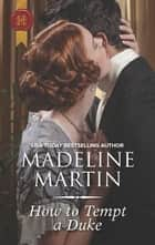 How to Tempt a Duke - A Regency Historical Romance ebook by Madeline Martin