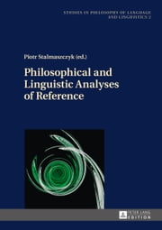 Philosophical and Linguistic Analyses of Reference ebook by Piotr Stalmaszczyk