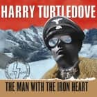 The Man with the Iron Heart audiobook by Harry Turtledove