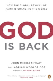 God Is Back - How the Global Revival of Faith Is Changing the World ebook by John Micklethwait,Adrian Wooldridge