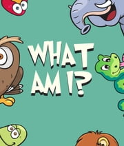 What Am I? ebook by Speedy Publishing