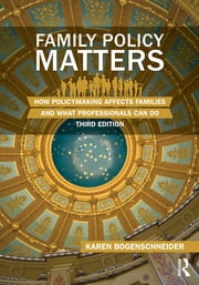 Family Policy Matters - How Policymaking Affects Families and What Professionals Can Do ebook by Karen Bogenschneider
