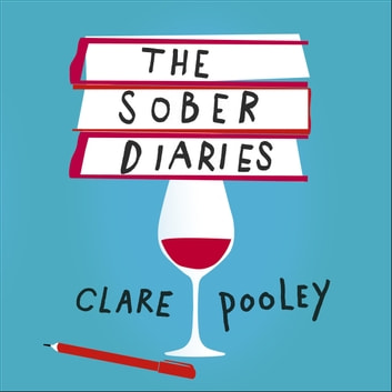 The Sober Diaries - How one woman stopped drinking and started living audiobook by Clare Pooley