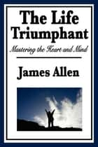 The Life Triumphant ebook by James Allen