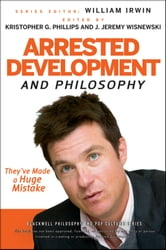 Arrested Development and Philosophy - They've Made a Huge Mistake ebook by William Irwin