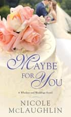 Maybe for You - A Whiskey and Weddings Novel ebook by Nicole McLaughlin