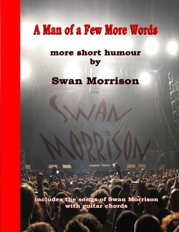 A Man of a Few More Words ebook by Swan Morrison