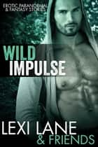 Wild Impulse (Paranormal Erotic Stories) ebook by Lexi Lane