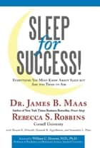 Sleep for Success! Everything You Must Know About Sleep but Are too Tired to Ask ebook by Dr. James B. Maas and Rebecca S. Robbins