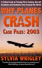 Why Planes Crash Case Files: 2003 ebook by Sylvia Wrigley