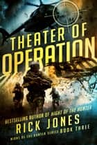 Theater of Operation - The Hunter series, #1 ebook by Rick Jones