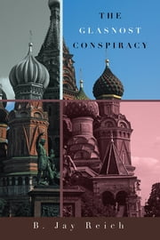The Glasnost Conspiracy ebook by B. Jay Reich