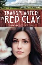 Transplanted to Red Clay ebook by Janice Cole Hopkins