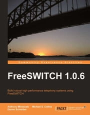 FreeSWITCH 1.0.6 ebook by Anthony Minessale, Darren Schreiber, Michael S. Collins