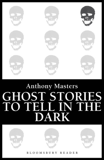 Ghost Stories to Tell in the Dark ebook by Anthony Masters