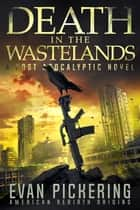 Death in the Wastelands - A Post-Apocalyptic Novel ebook by