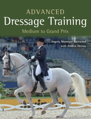Advanced Dressage Training - Medium to Grand Prix ebook by Angela Niemeyer Eastwood,Andrea Hessay