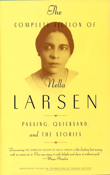 The Complete Fiction of Nella Larsen - Passing, Quicksand, and The Stories ebook by Nella Larsen