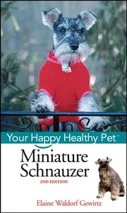 Miniature Schnauzer - Your Happy Healthy Pet ebook by Elaine Waldorf Gewirtz
