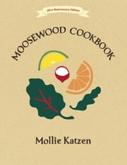 The Moosewood Cookbook - 40th Anniversary Edition ebook by Kobo.Web.Store.Products.Fields.ContributorFieldViewModel