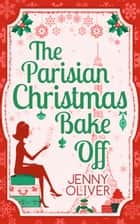 The Parisian Christmas Bake Off ebook by Jenny Oliver