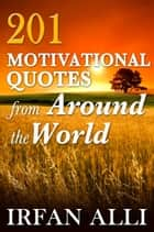201 Motivational Quotes from Around the World ebook by Irfan Alli