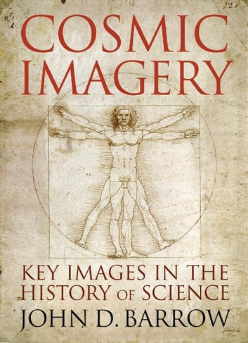 Cosmic Imagery - Key Images in the History of Science ebook by John D. Barrow
