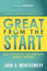 Great From the Start: How Conscious Corporations Attract Success - How Conscious Corporations Attract Success ebook by John B Montgomery