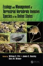 Ecology and Management of Terrestrial Vertebrate Invasive Species in the United States ebook by William C. Pitt, Gary W. Witmer, James Beasley