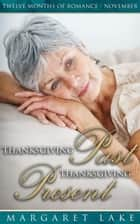 Thanksgiving Past, Thanksgiving Present - Twelve Months of Romance, #11 ebook by Margaret Lake