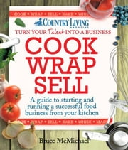 Cook Wrap Sell - A guide to starting and running a successful food business from your kitchen ebook by Bruce McMichael