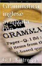 Grammatica inglese avanzata con esercizi ebook by G. L. Kittredge