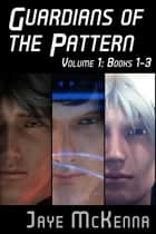 Guardians of the Pattern Bundle, Vol. 1 (Books 1-3) ebook by Jaye McKenna