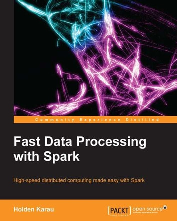 Fast Data Processing with Spark ebook by Holden Karau