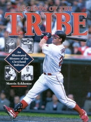 Legends of the Tribe - An Illustrated History of the Cleveland Indians ebook by Morris Eckhouse