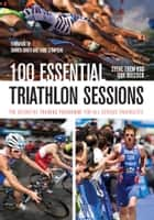 100 Essential Triathlon Sessions ebook by Steve Trew,Dan Bullock Dan Bullock