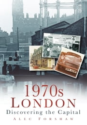 1970s London - Discovering the Capital ebook by Alec Forshaw