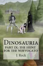 Dinosauria: Part IX: The Hunt for the Nuevogato ebook by J. Rock